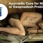 Ayurvedic Cure for Nightfall or Swapnadosh Problem